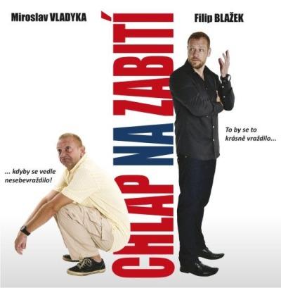 Chlap na zabití s Filipem Blažkem a Miroslavem Vladykou